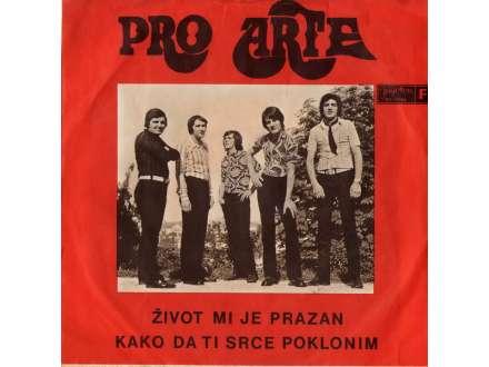 Pro Arte (2) - Život Mi Je Prazan / Kako Da Ti Srce Poklonim