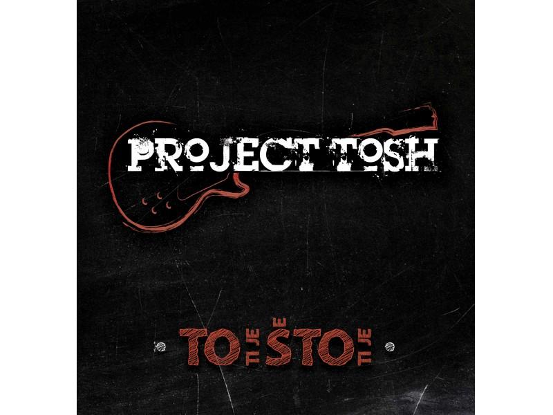 Project Tosh - To ti je, što ti je