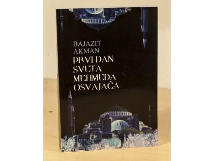 Prvi dan sveta Mehmeda osvajaca - Bajazit Akman