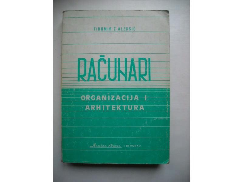 Računari-organizacija i arhitektura,Tihomir Ž.Aleksić