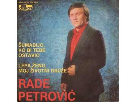 Rade Petrović - Šumadijo, Ko Bi Tebe Ostavio / Lepa Ženo, Moj Životni Druže