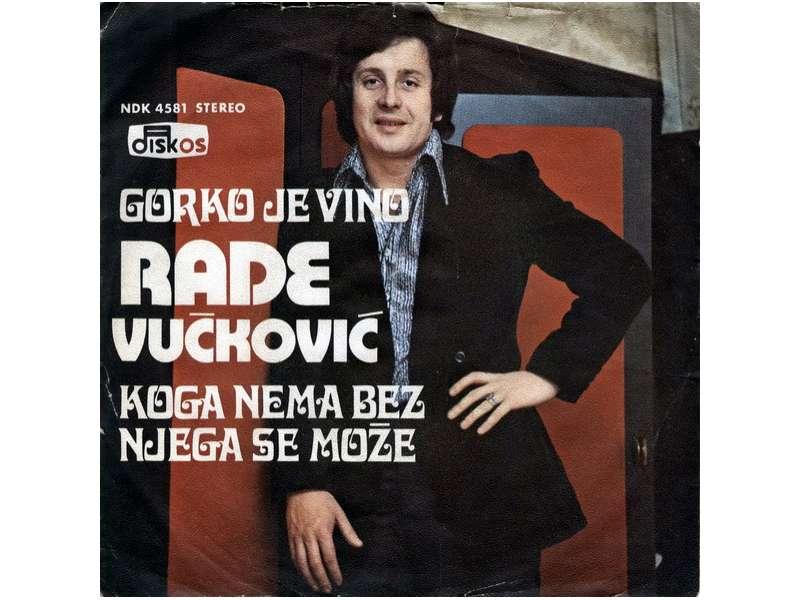 Rade Vučković - Gorko Je Vino / Koga Nema Bez Njega Se Može