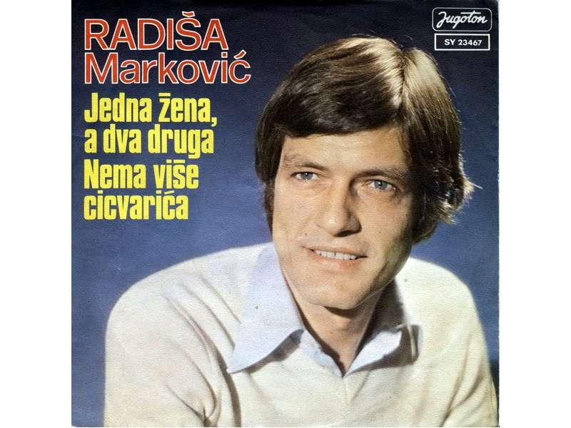 Radiša Marković - Jedna Žena, A Dva Druga / Nema Više Cicvarića