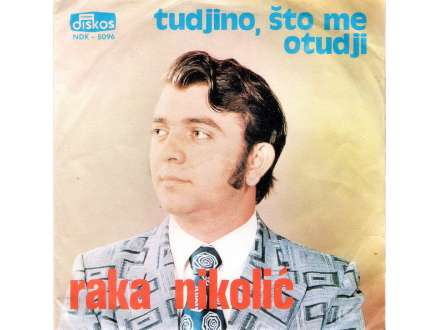Raka Nikolić - Tudjino, Što Me Otudji