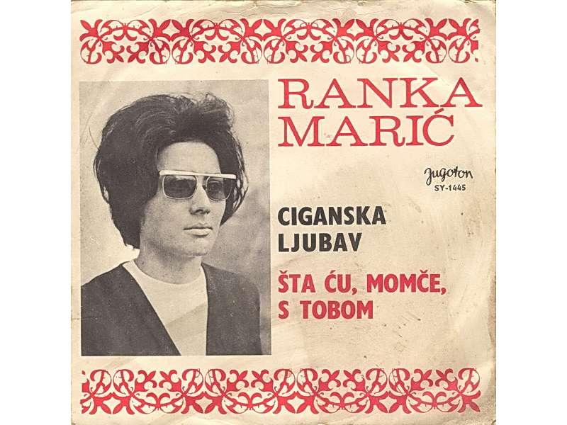 Ranka Marić - Ciganska Ljubav / Šta Ću, Momče, S Tobom
