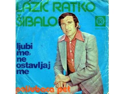 Ratko Lazić Šibalo - Ljubi Me, Ne Ostavljaj Me / Poljubaca Pet