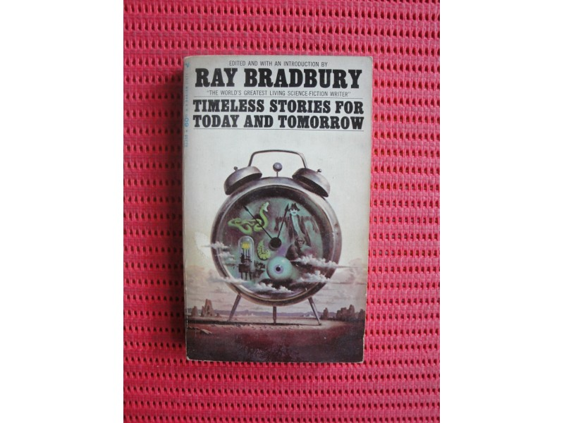 Ray Bradbury - Timeless Stories for Today and Tomorrow