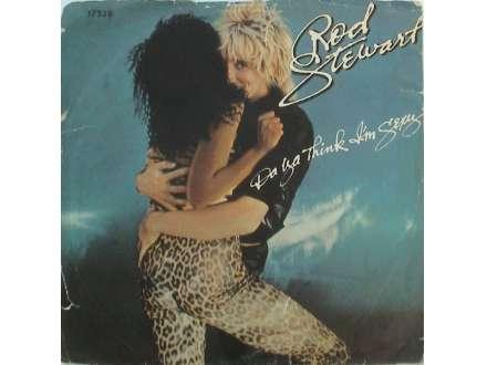 Rod Stewart - Da Ya Think I`m Sexy? / Scarred And Scared