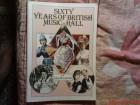 SIXTY YEARS OF BRITISH MUSIC HALL - BY JOHN M.  GARETT