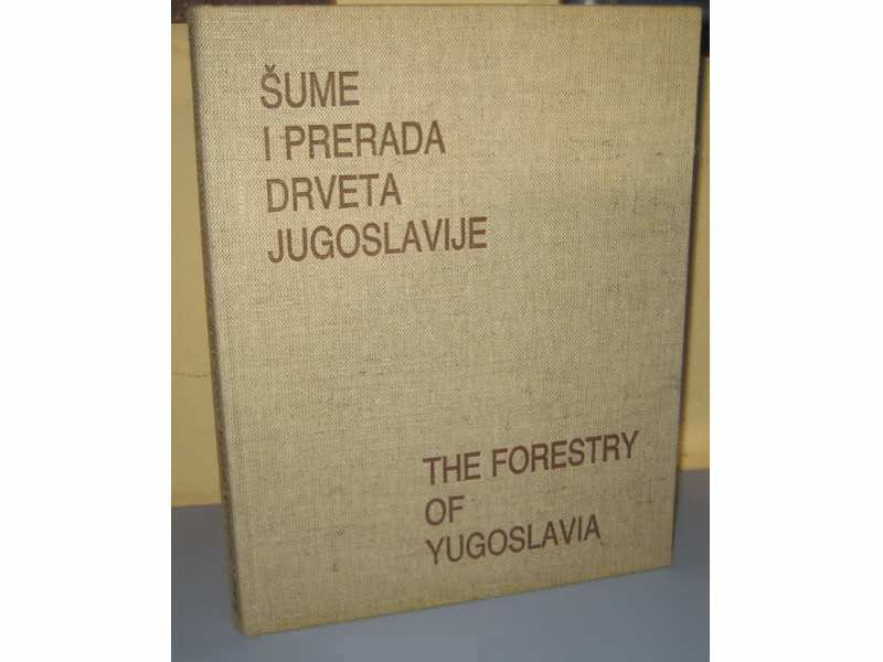 ŠUME I PRERADA DRVETA JUGOSLAVIJE  THE FORESTRY OF YU