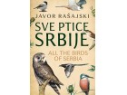 SVE PTICE SRBIJE / ALL THE BIRDS OF SERBIA - Javor Rašajski