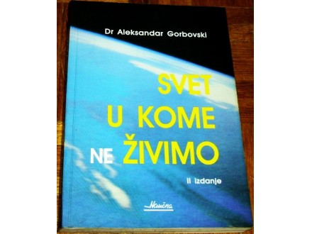 SVET U KOME NE ŽIVIMO - Dr Aleksandar Gorbovski