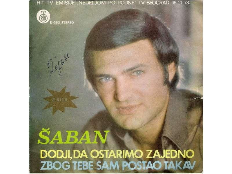 Šaban Šaulić - Dodji Da Ostarimo Zajedno / Zbog Tebe Sam Postao Takav