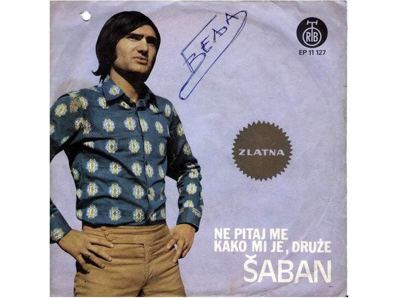 Šaban Šaulić - Ne Pitaj Me Kako Mi Je, Druže