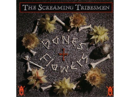 Screaming Tribesmen, The - Bones + Flowers
