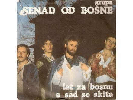 Senad Od Bosne - A Sad Se Skita / Let Za Bosnu