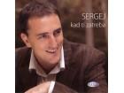 Sergej - Kad Ti Zatreba