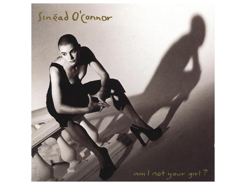 Sinéad O`Connor - Am I Not Your Girl?
