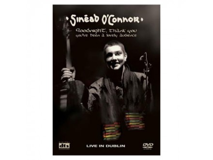 Sinéad O`Connor - Goodnight, Thank You You`ve Been A Lovely Audience - Live In Dublin