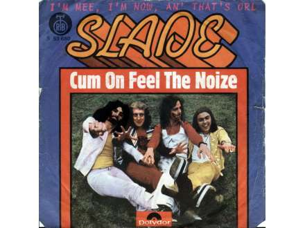 Slade - Cum On Feel The Noize / I`m Mee, I`m Now, An` That`s Orl