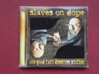 Slaves On Dope - ONE GOOD TURN DESERVES ANOTHER