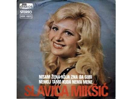 Slavica Mikšić - Nisam Žena Koja Zna Da Gubi / Nemoj Tamo Kuda Nema Mene