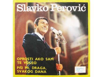 Slavko Perović - Oprosti Ako Sam Te Voleo / Piši Mi, Draga, Svakog Dana