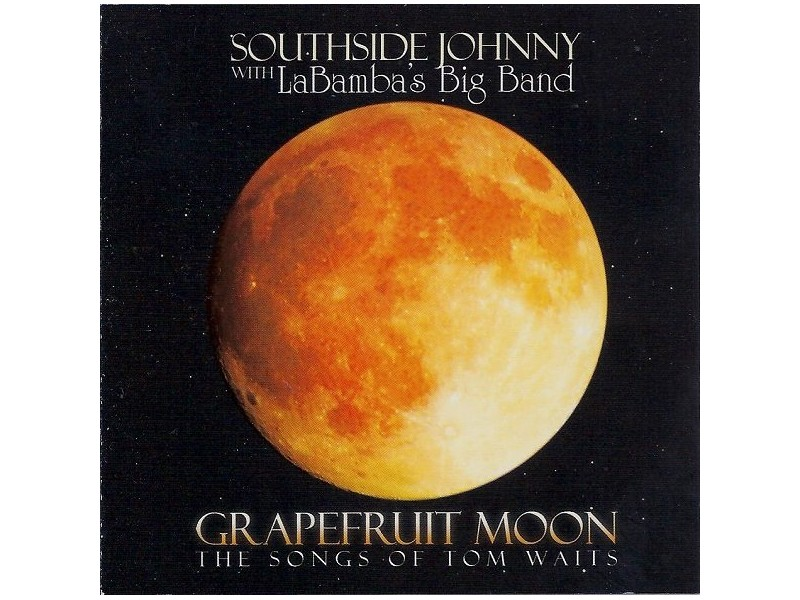 Southside Johnny, LaBamba`s Big Band - Grapefruit Moon - The Songs Of Tom Waits