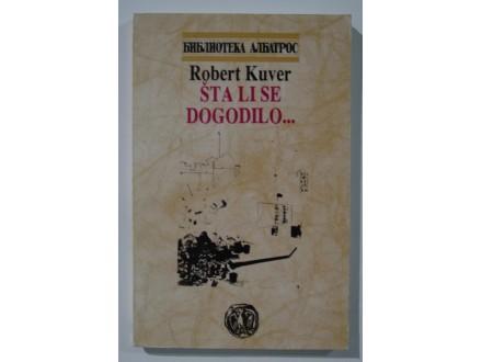 Šta li se dogodilo, Robert Kuver