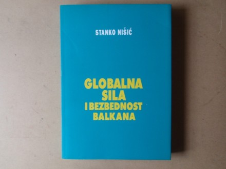 Stanko Nišić - GLOBALNA SILA I BEZBEDNOST BALKANA