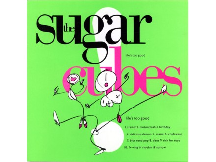 Sugarcubes, The - Life`s Too Good