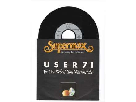 Supermax - USER 71 (JUST BE WHAT YOU WANNA BE)