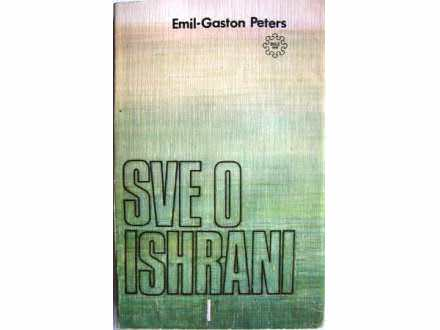 Sve o ishrani I - Emil-Gaston Peters