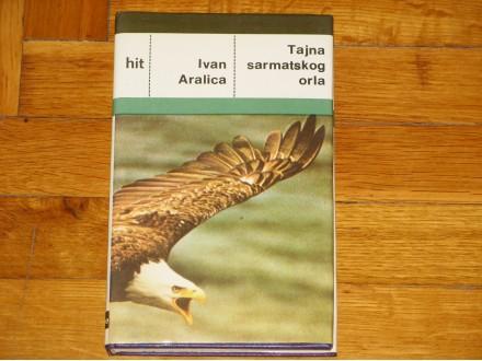 TAJNA SARMATSKOG ORLA 1 - Ivan Aralica