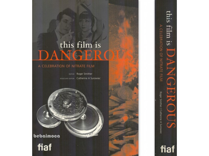 THIS FILM IS DANGEROUS : A CELEBRATION OF NITRATE FILM