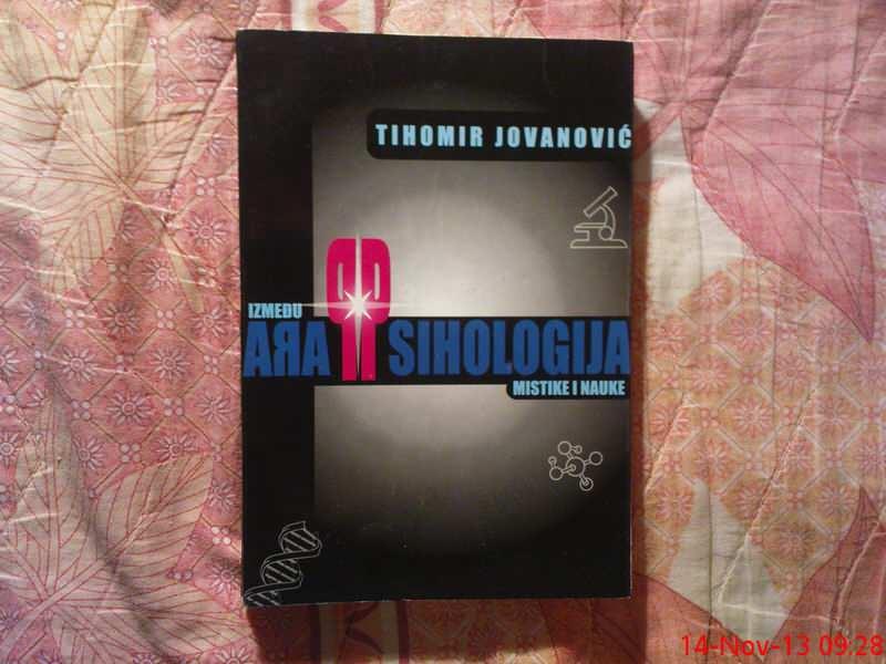 TIHOMIR JOVANOVIC -  PARAPSIHOLOGIJA IZMEDJU MISTIKE I
