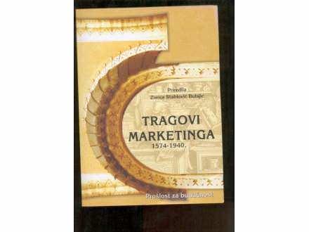 TRAGOVI MARKETINGA 1574 - 1940  ZORICA S. BULAJIC