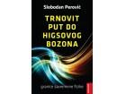 TRNOVIT PUT DO HIGSOVOG BOZONA - Slobodan Perović