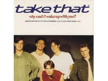 Take That - Why Can`t I Wake Up With You?