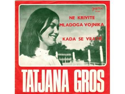 Tatjana Gros - Ne Krivite Mladoga Vojnika / Kada Se Vratiš
