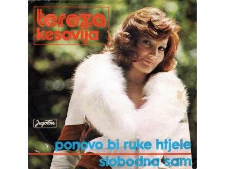 Tereza Kesovija - Ponovo Bi Ruke Htjele / Slobodna Sam