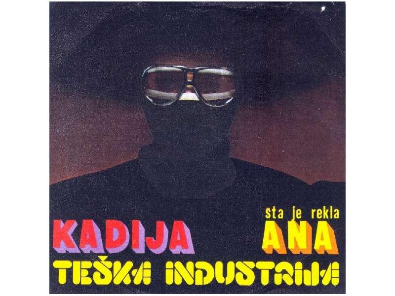 Teška Industrija - Kadija / Šta Je Rekla Ana