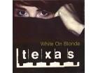 Texas – White On Blonde