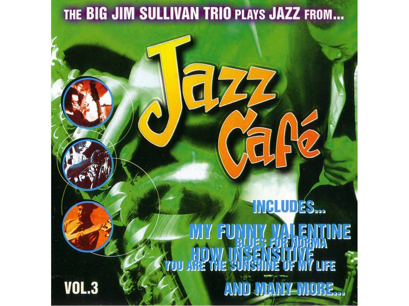The Big Jim Sullivan Trio - Jazz Cafe Vol 3
