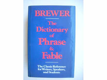 The Dictionary of Phrase and Fable - E.C.  Brewer