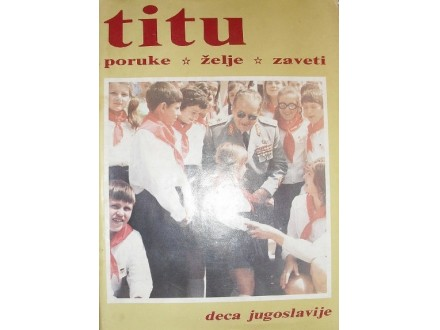 Titu poruke želje zaveti - Deca Jugoslavije