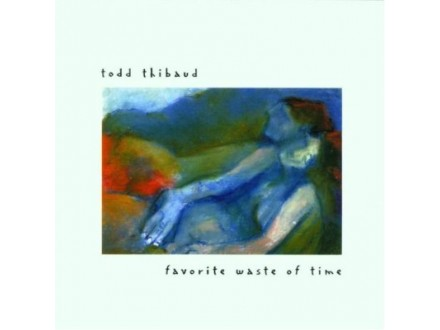 Todd Thibaud - Favorite Waste Of Time