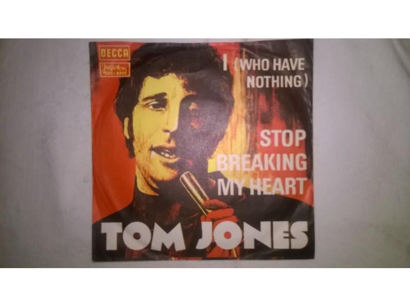 Tom Jones – I (Who Have Nothing) / Stop Breaking My He