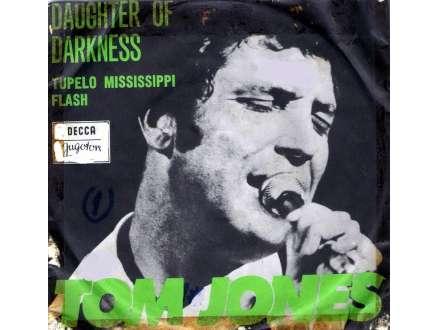 Tom Jones - Daughter Of Darkness / Tupelo Mississippi Flash
