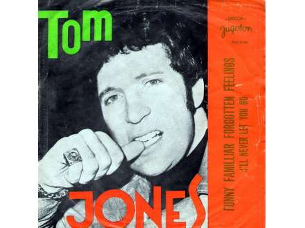 Tom Jones - Funny, Familiar, Forgotten Feeling / I`ll Never Let You Go